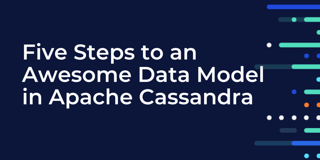 Five Steps to an Awesome Data Model in Apache Cassandra™