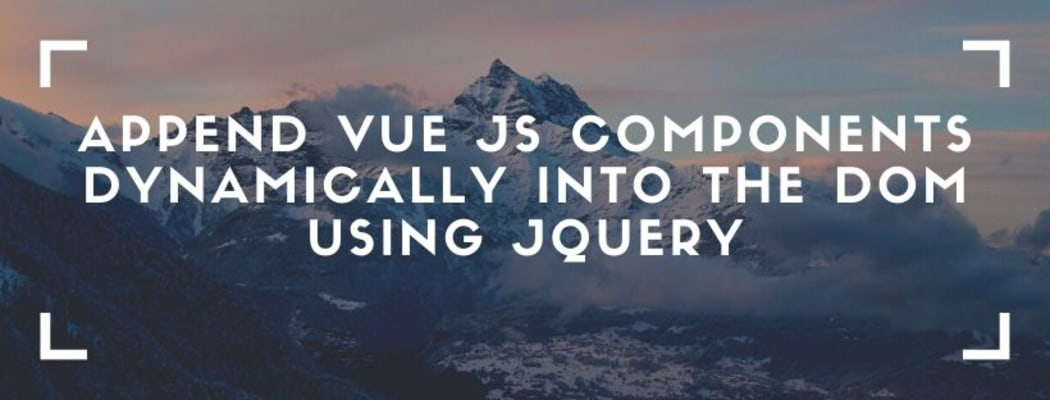 Append Vue js component dynamically into the Dom usingJquery