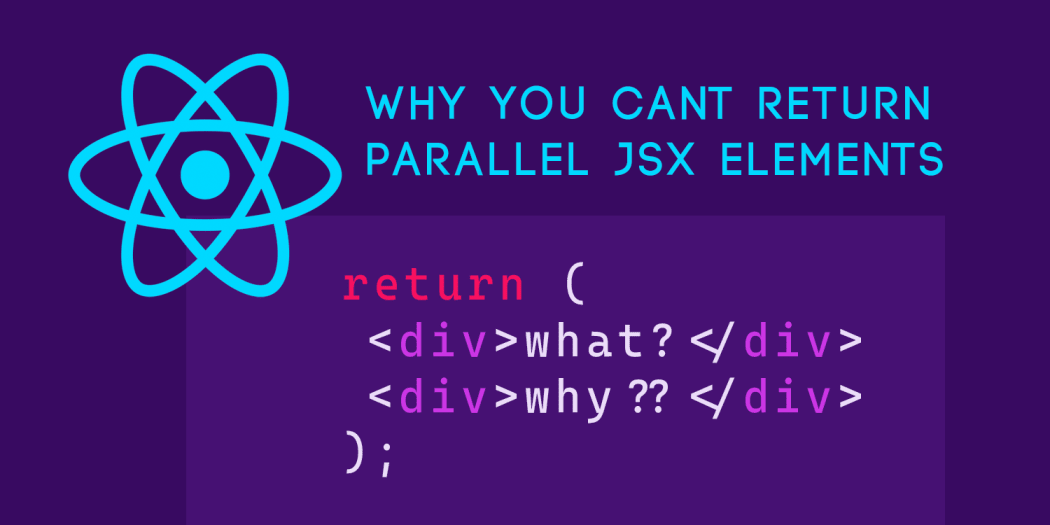 Why You Can't Return Parallel JSX Elements. The Hack!