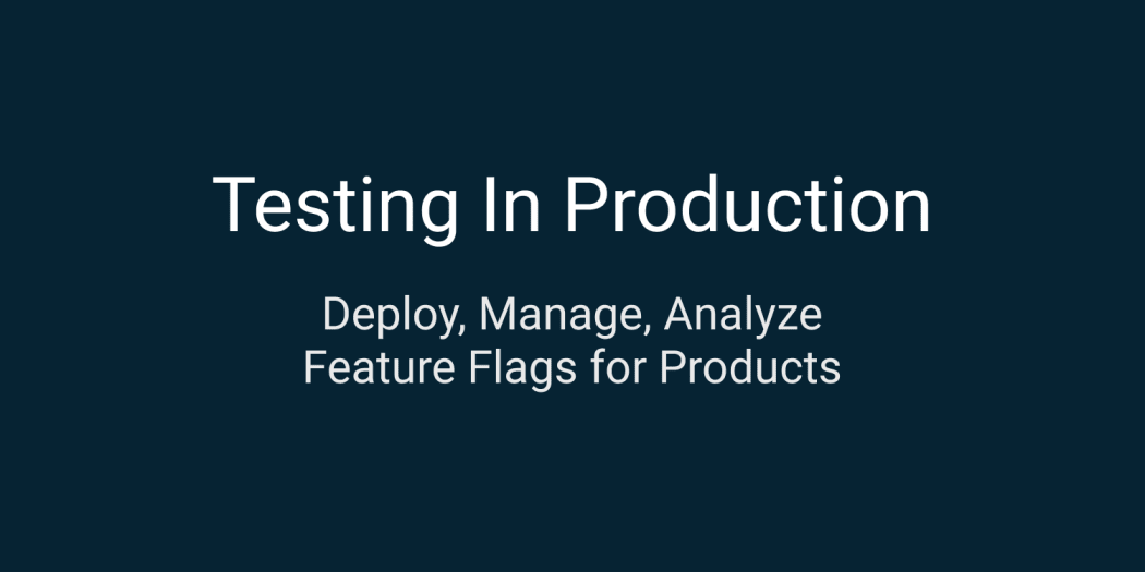 Testing in Production with Feature Flags