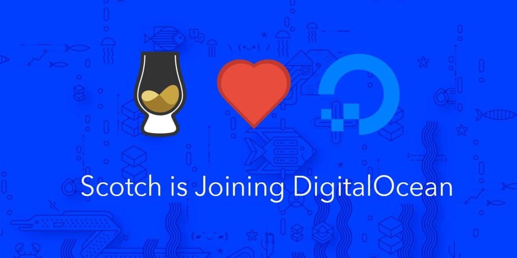 Scotch is Joining DigitalOcean!