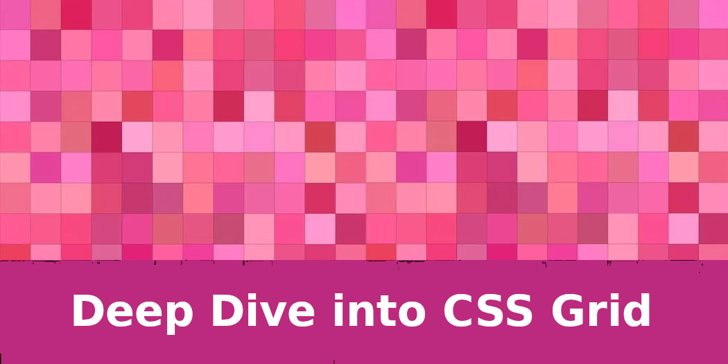Deep Dive into CSS Grid