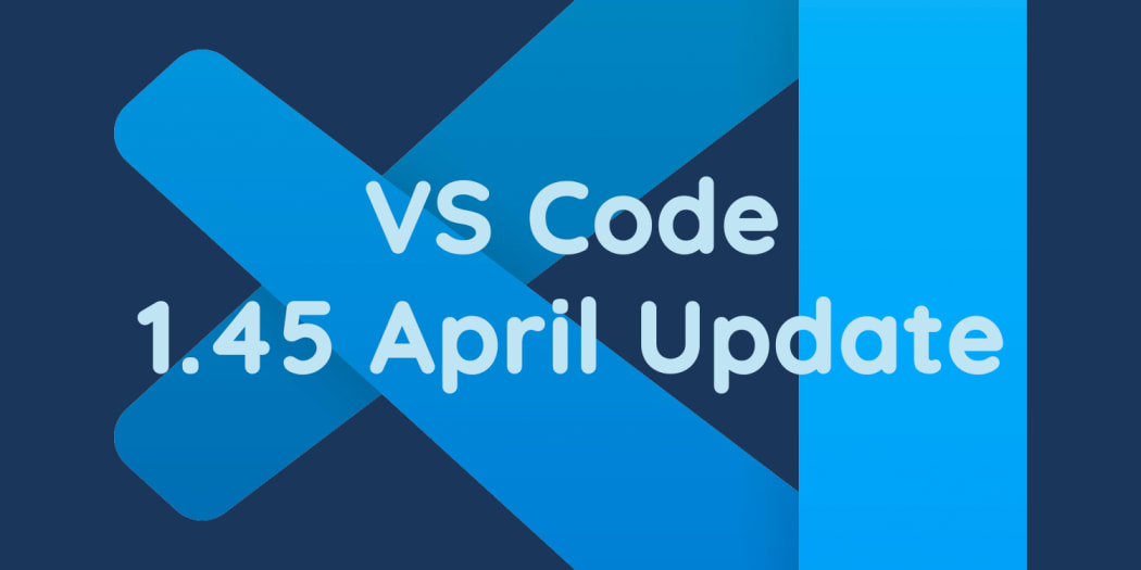 VS Code April Update is Out w/ Faster Syntax Highlighting