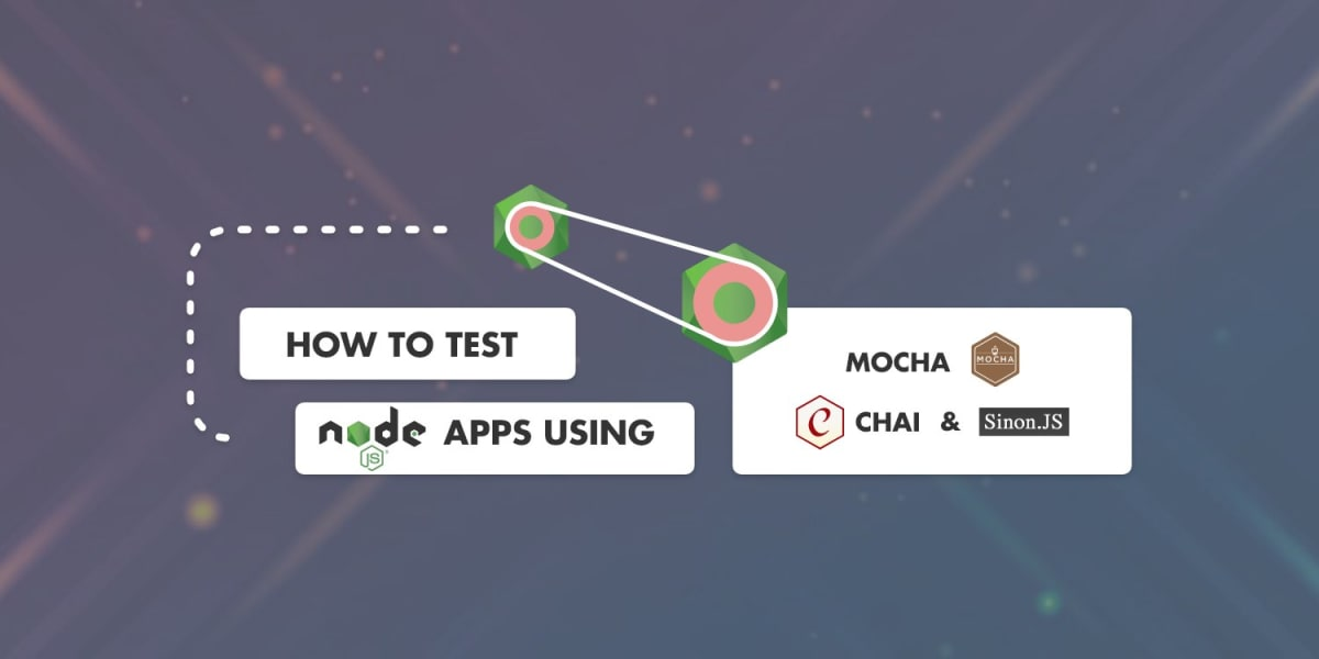 How to Test NodeJS Apps using Mocha, Chai and SinonJS ― Scotch io