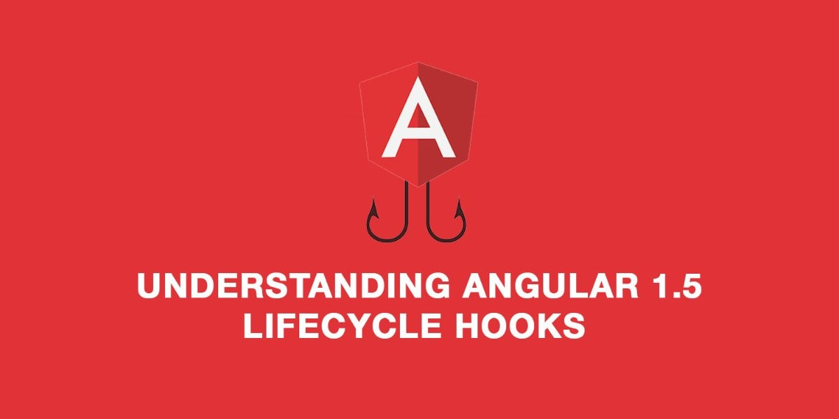 Understanding Angular 1 5 Lifecycle Hooks ― Scotch io