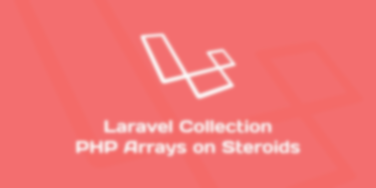 Laravel Collections: PHP Arrays On Steroids