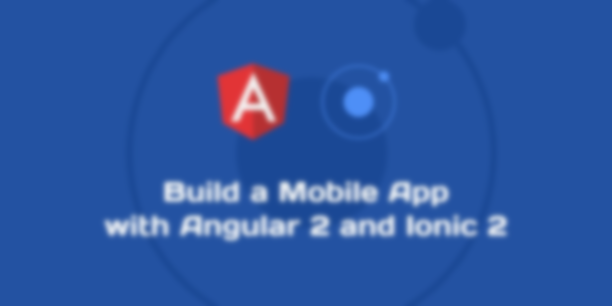 Build a Mobile App with Angular 2 and Ionic 2