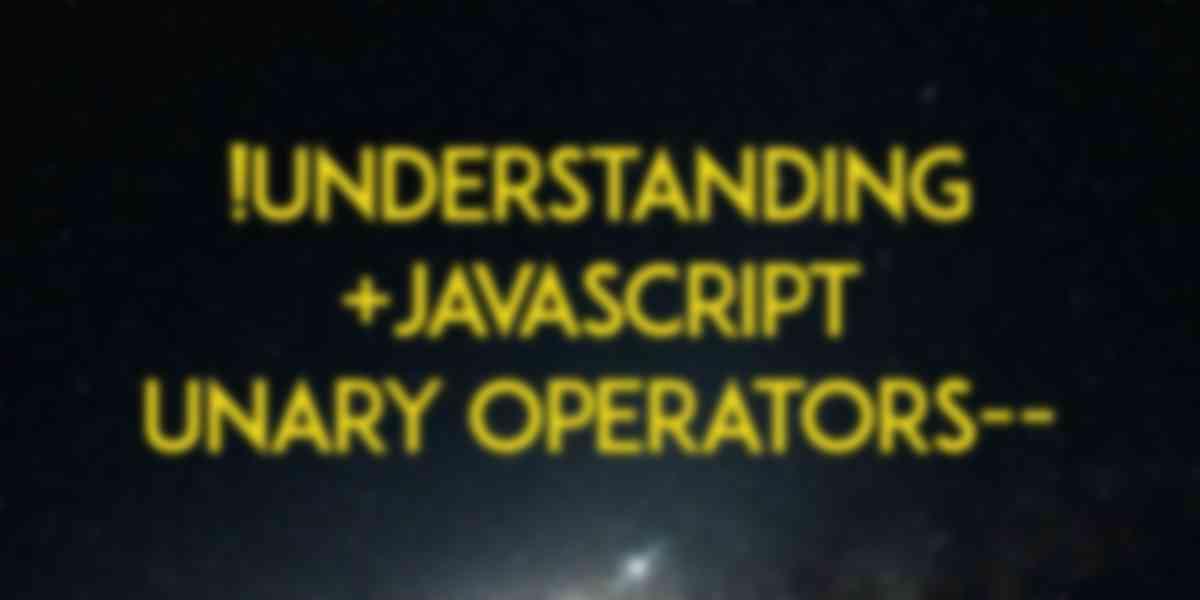JavaScript Unary Operators: Simple and Useful