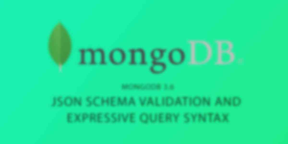 JSON Schema Validation and Expressive Query Syntax in MongoDB 3.6
