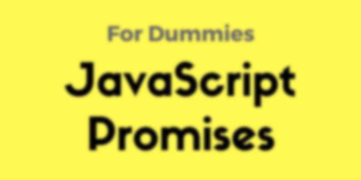JavaScript Promises for Dummies