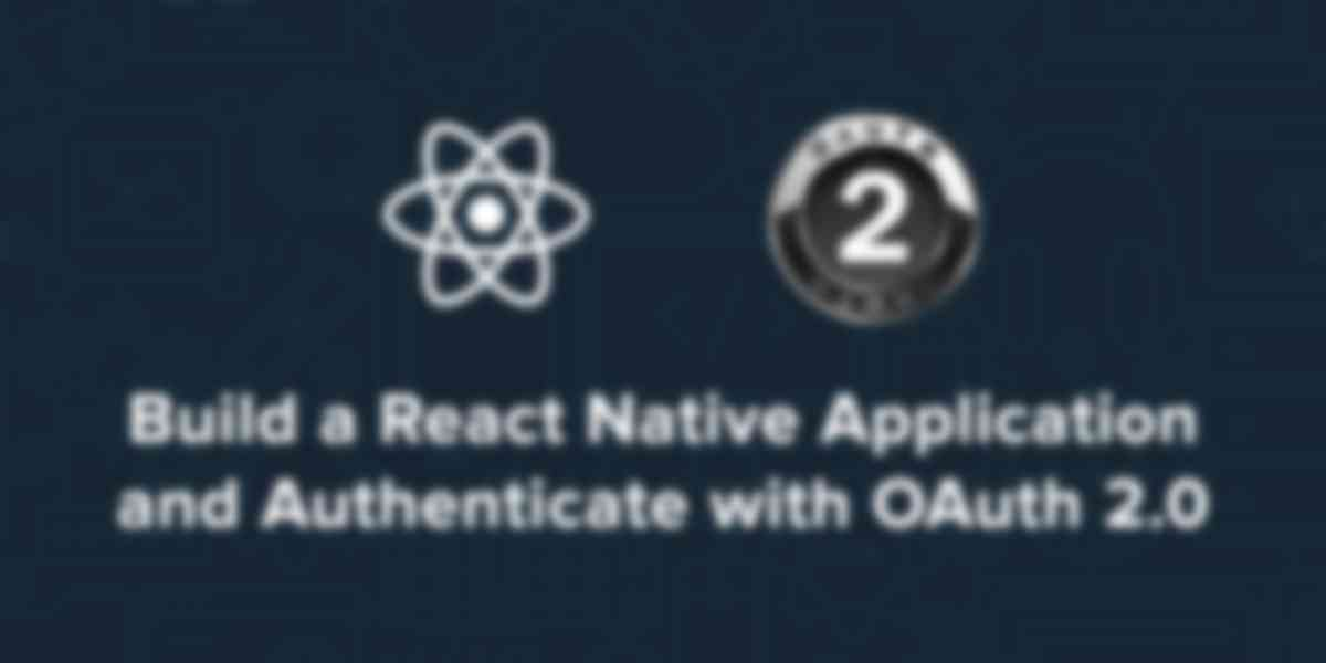 Build a React Native App and Authenticate with OAuth 2.0