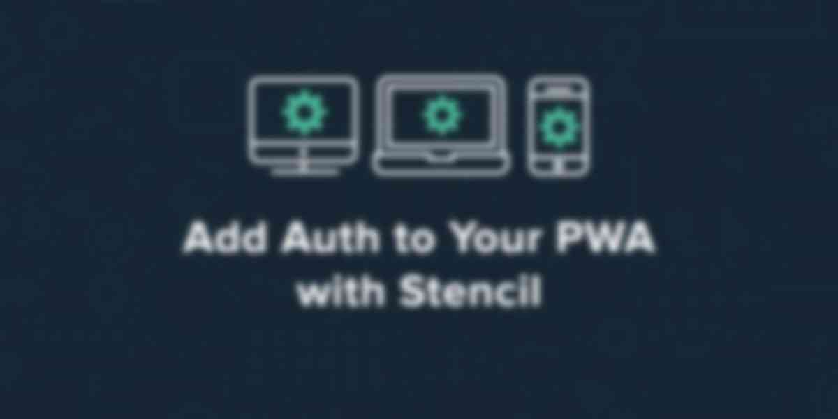 Add Auth to Your PWA Using Stencil and Okta