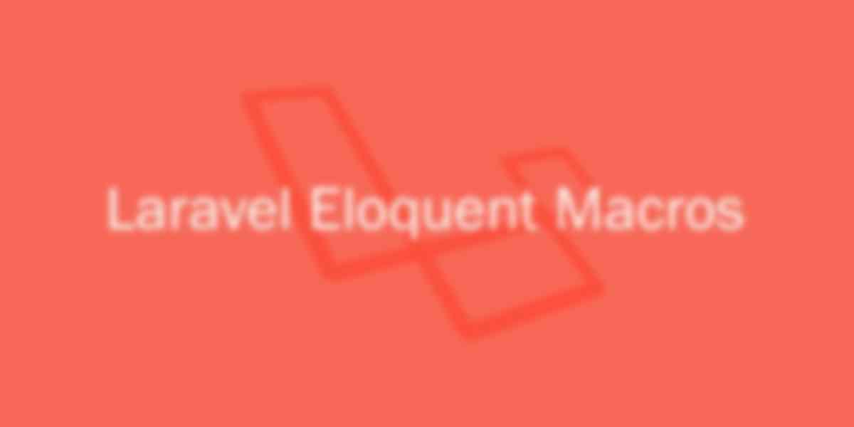 Understanding and Using Laravel Eloquent Macros