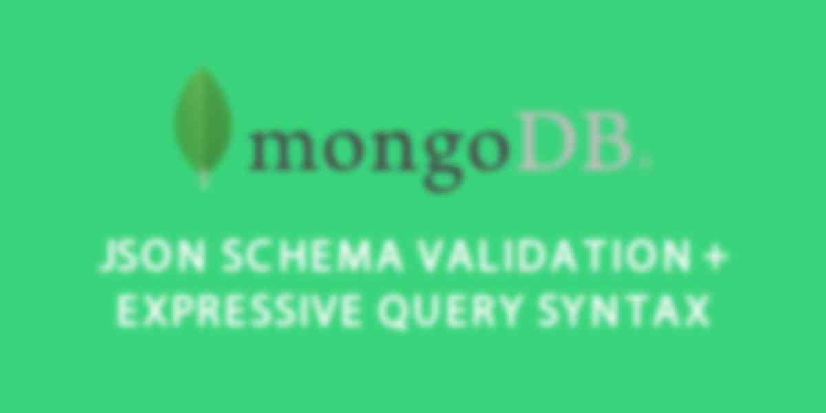 MongoDB 3.6: JSON Schema Validation and Expressive Query Syntax