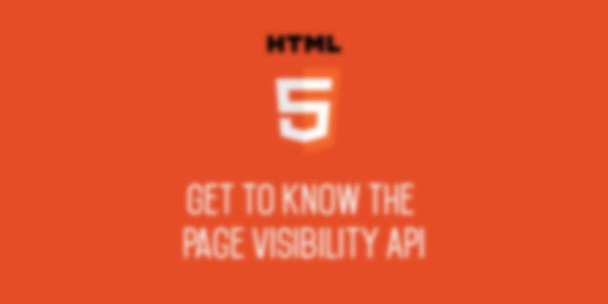 Get to Know the Page Visibility API