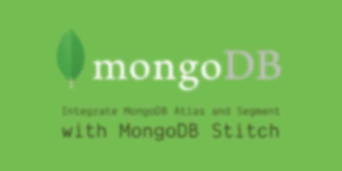 ​How to Integrate MongoDB Atlas and Segment using MongoDB Stitch