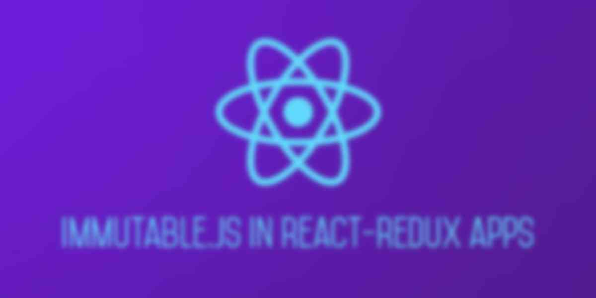 Using ImmutableJS in React - Redux Applications