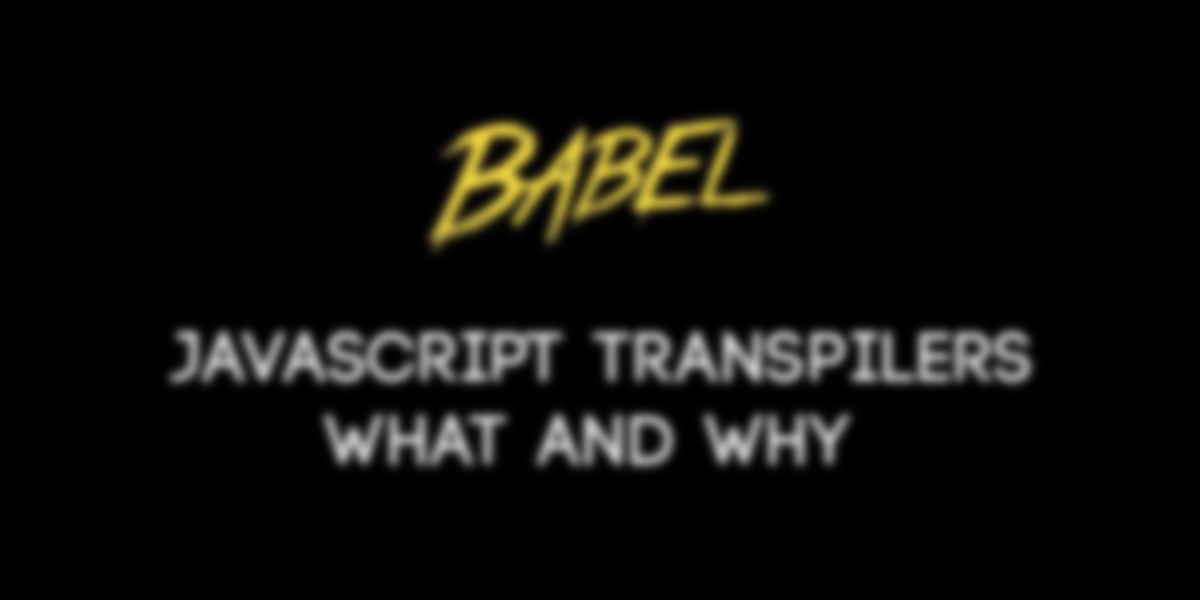 JavaScript Transpilers: What They Are & Why We Need Them