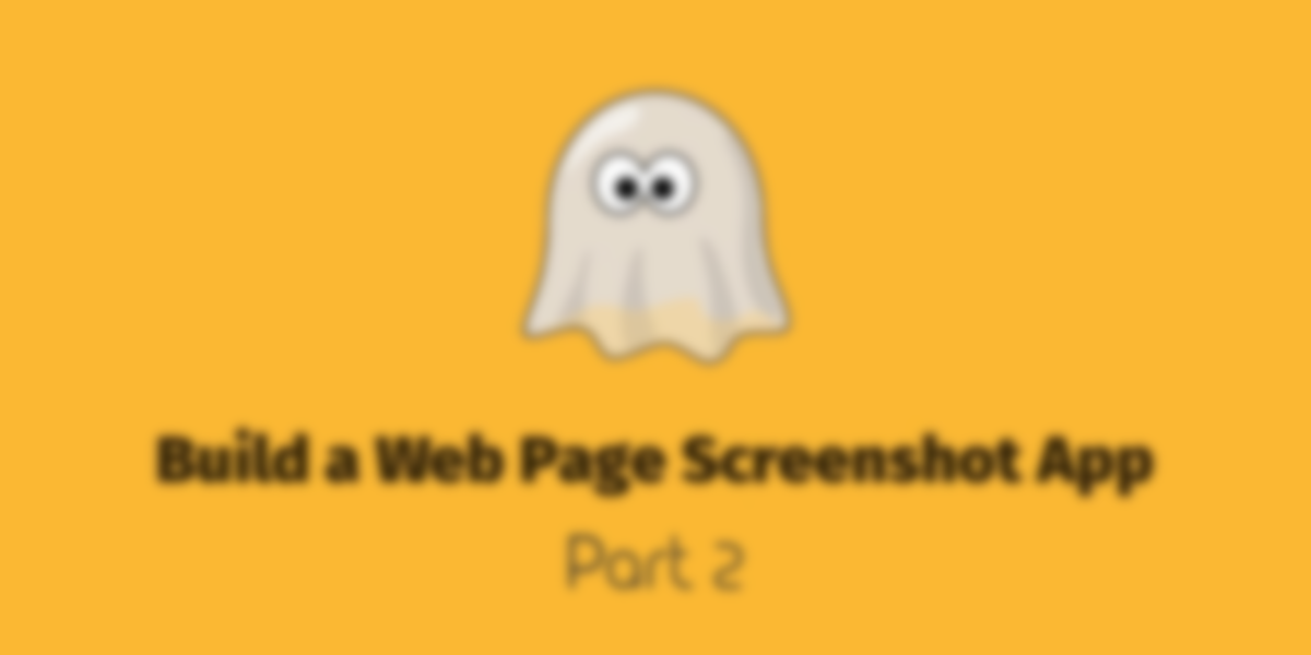 Build a PhantomJS Website Screenshot App (Part 2): The Server
