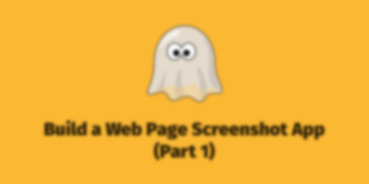 Build a Screenshot App (Part 1): Web Page Module and Screen Capture