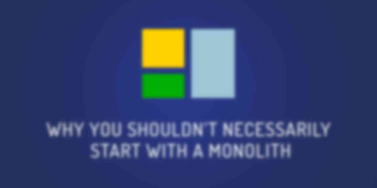 Why You Shouldn't Necessarily Start with a Monolith