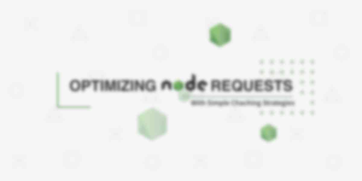 How to Optimize Node Requests with Simple Caching Strategies