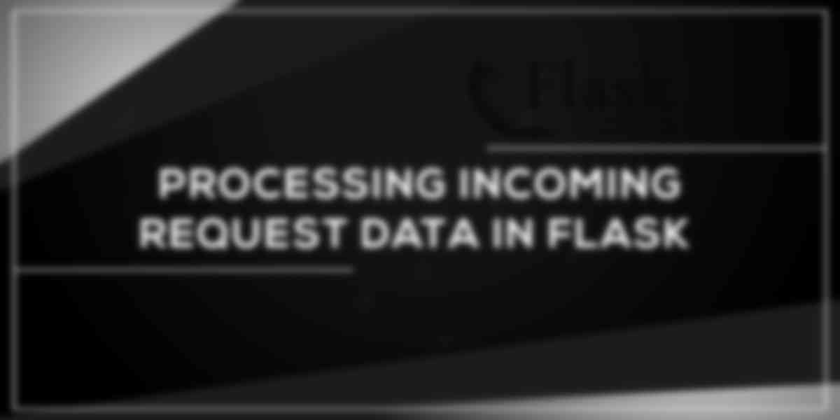 Processing Incoming Request Data in Flask