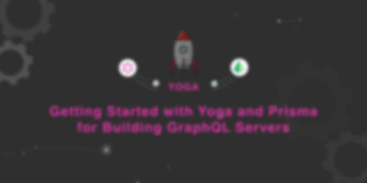 Getting Started with Yoga and Prisma for Building GraphQL Servers