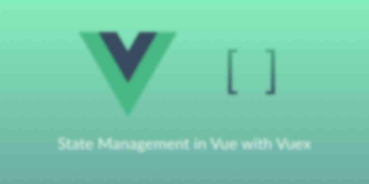 State Management in Vue: Getting Started with Vuex