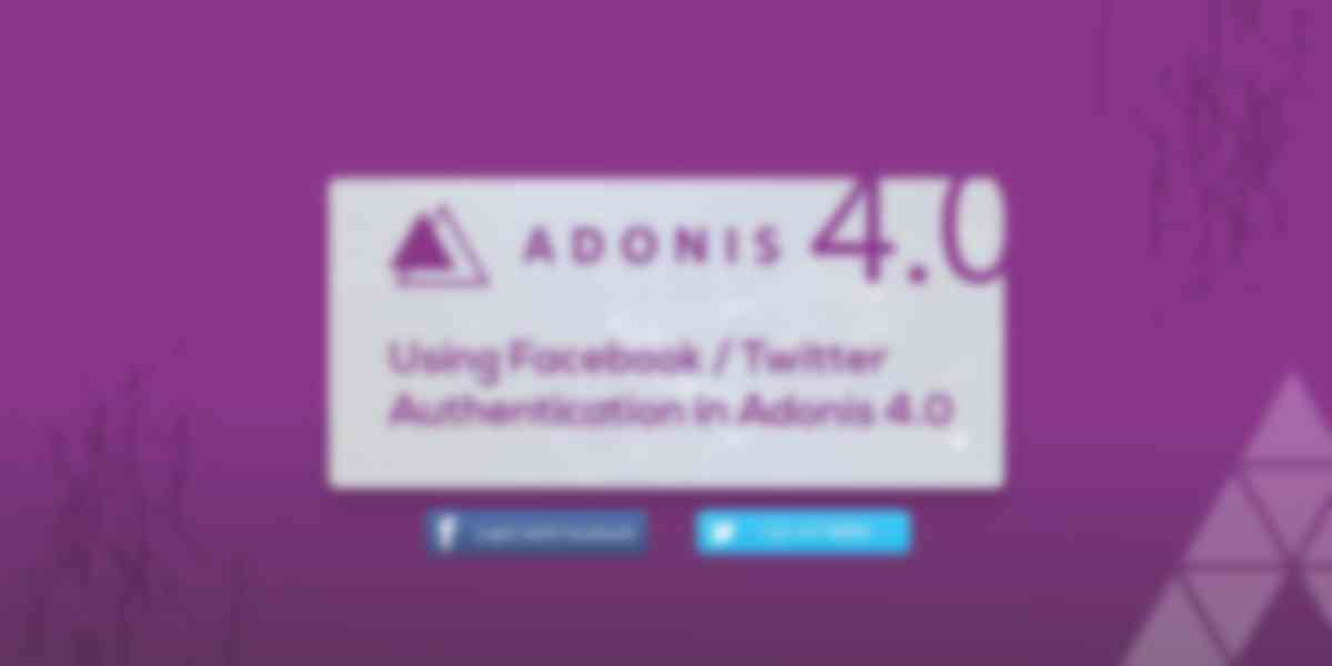 Using Facebook/Twitter Authentication in Adonis 4.0