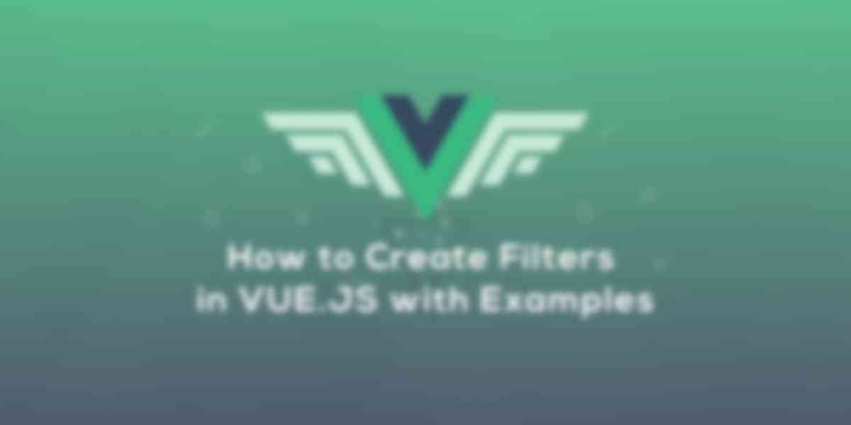 How To Create Filters In Vuejs With Examples Scotch