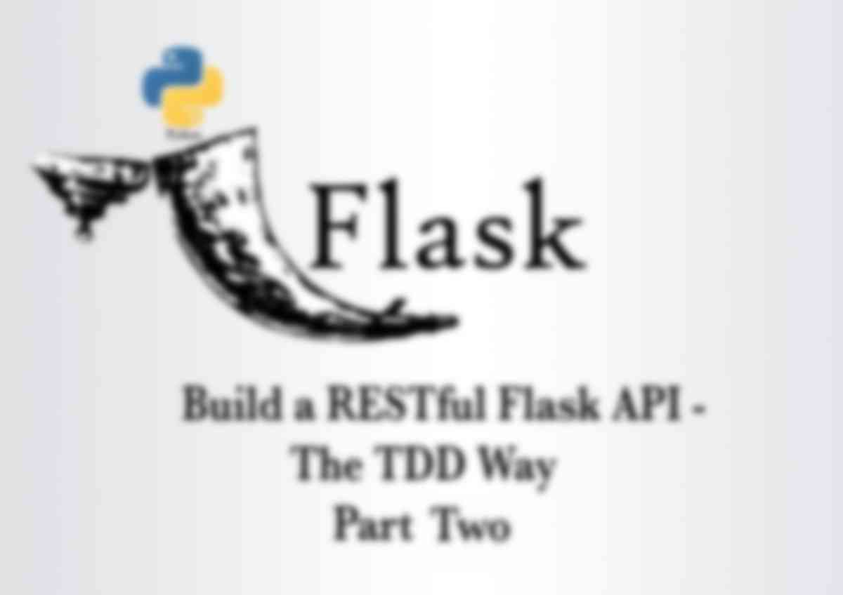 Build a RESTful API with Flask – The TDD Way: Part 2