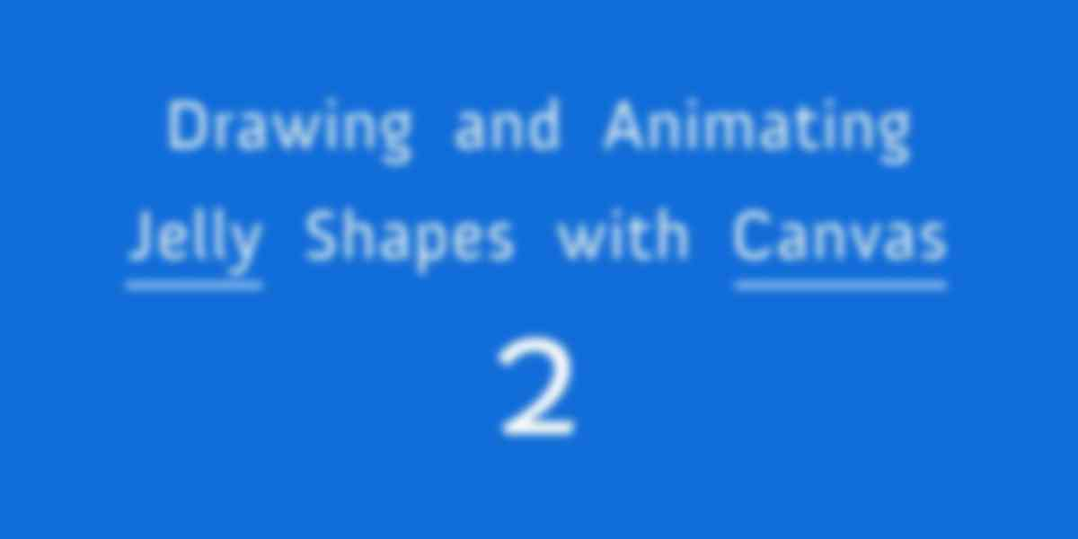 Drawing and Animating Jelly Shapes with Canvas Part 2