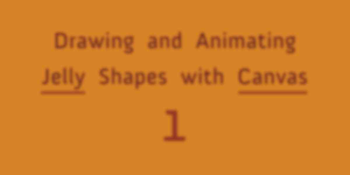 Drawing and Animating Jelly Shapes with Canvas