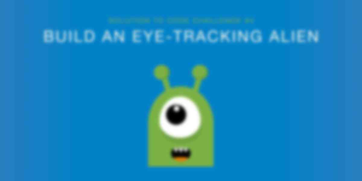 Build An Eye-Tracking Alien with JavaScript (Solution to Code Challenge #4)