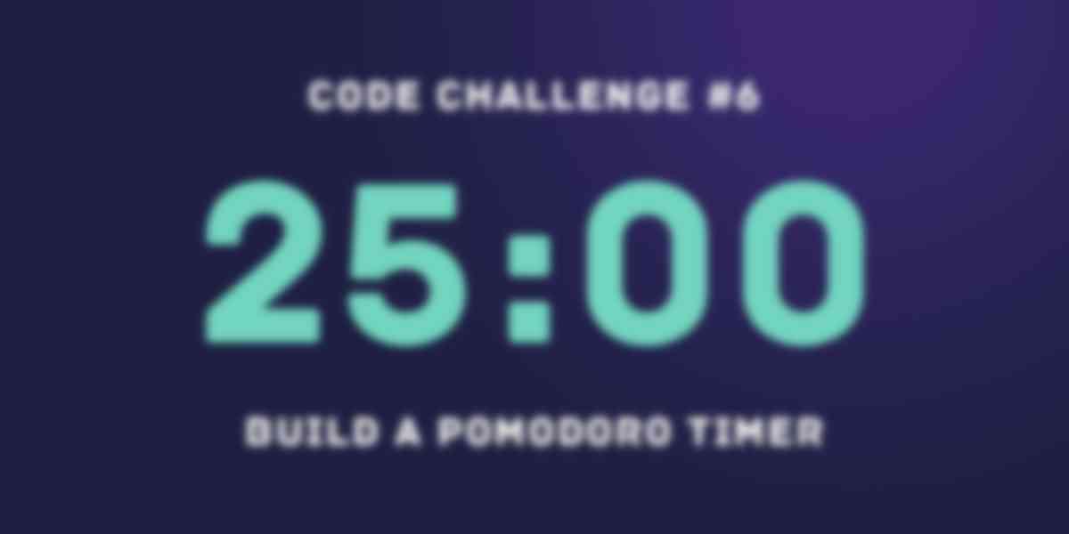 Code Challenge #6: Build A Pomodoro Timer
