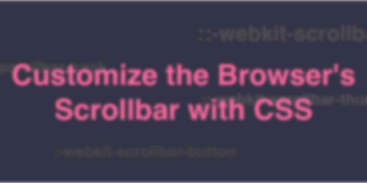 Customize the Browser's Scrollbar with CSS