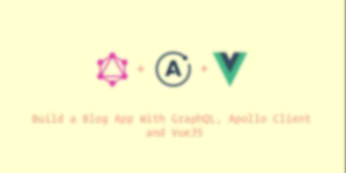 Build a Blog With Vue, GraphQL, and Apollo Client