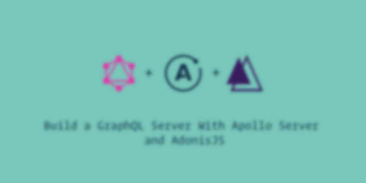 Build a GraphQL Server With Apollo Server and AdonisJS