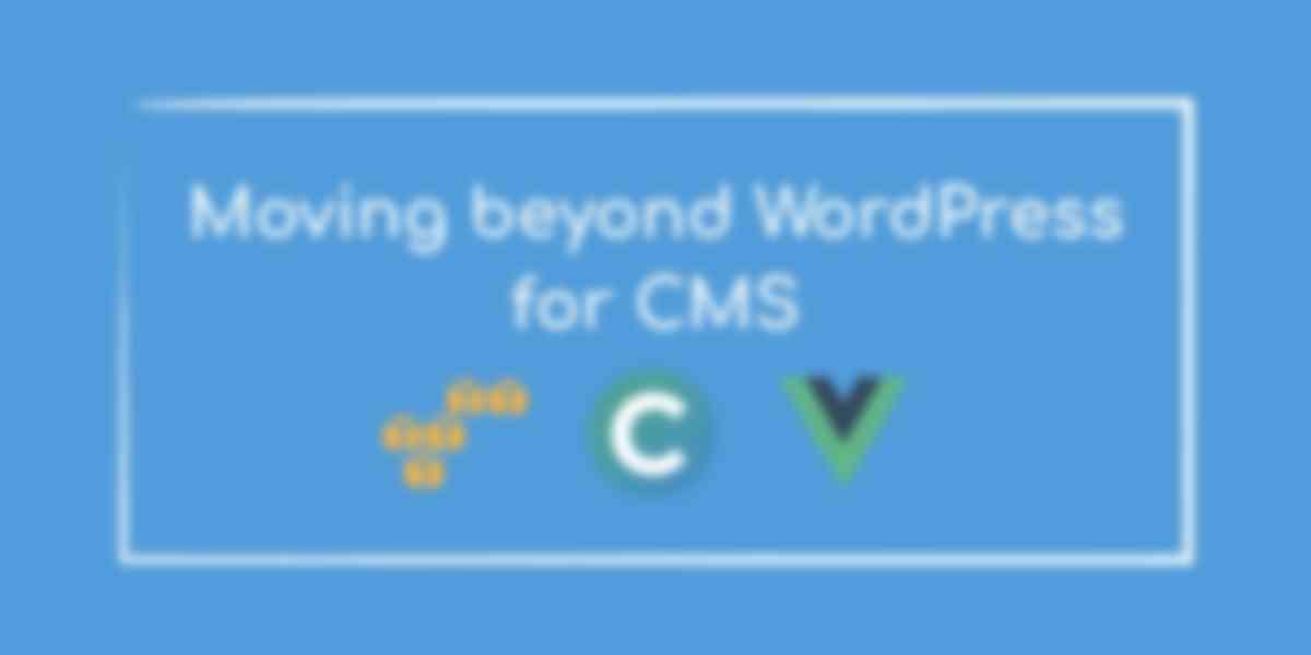 Moving Beyond WordPress for CMS