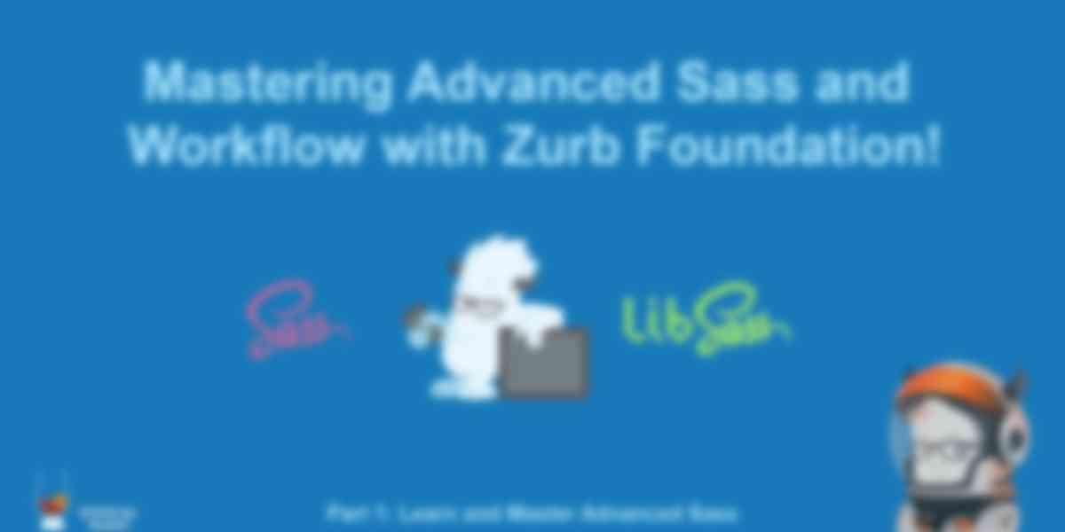 Mastering Advanced Sass & Workflow with Zurb Foundation (Part 1)