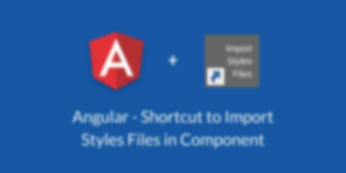 Angular - Shortcut to Importing Styles Files in Components