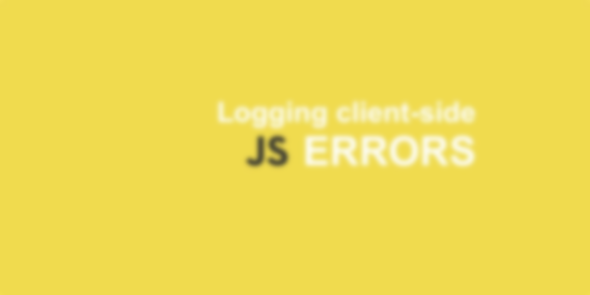 How to Log Client-Side JavaScript Errors