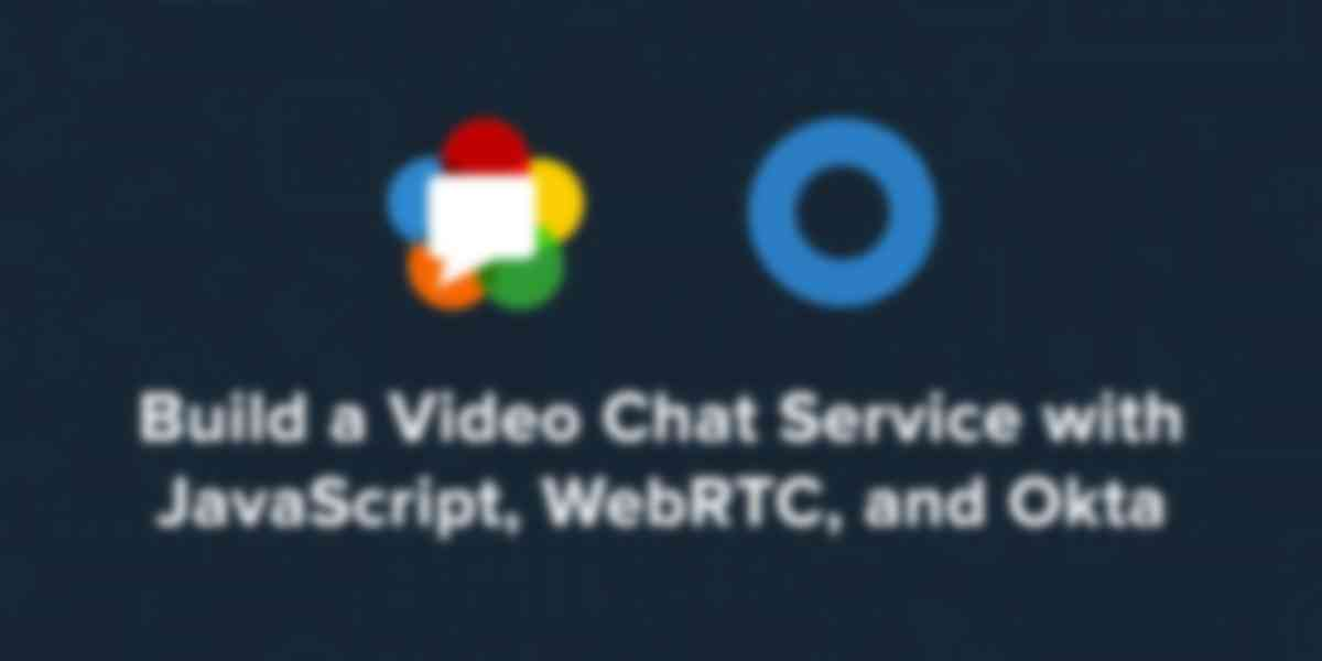 Build a Video Chat Service with JavaScript, WebRTC, and Okta