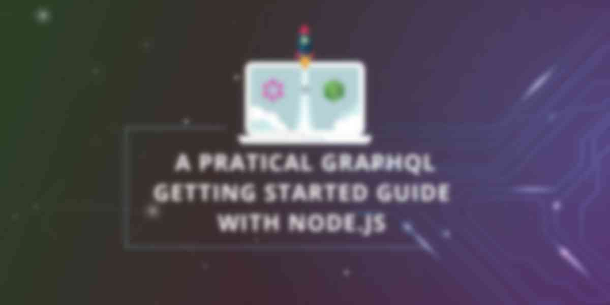 A Practical GraphQL Getting Started Guide with Node.js