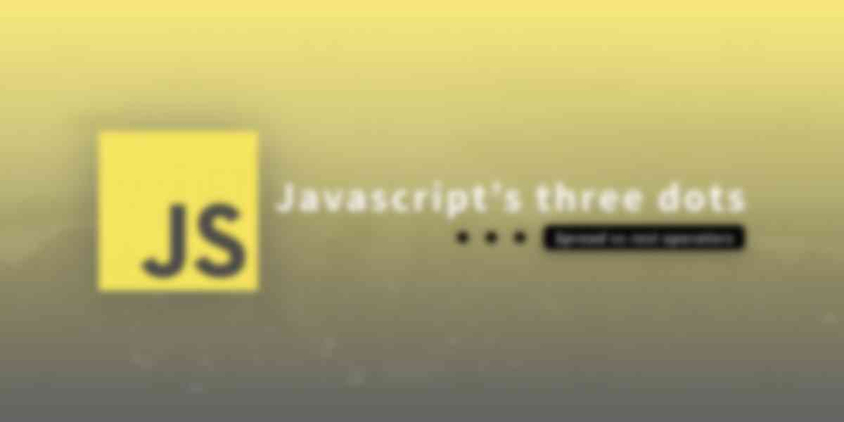 Javascript's three dots ( ... ): Spread vs rest operators