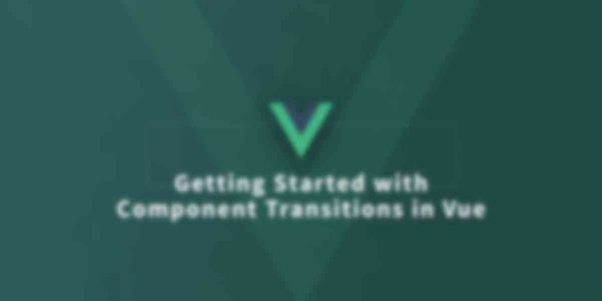 Getting Started with Component Transitions in Vue