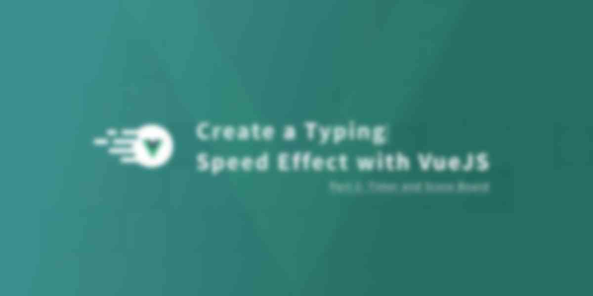 Create a Typing Speed Effect with VueJS - Part 2: Timer and Score Board
