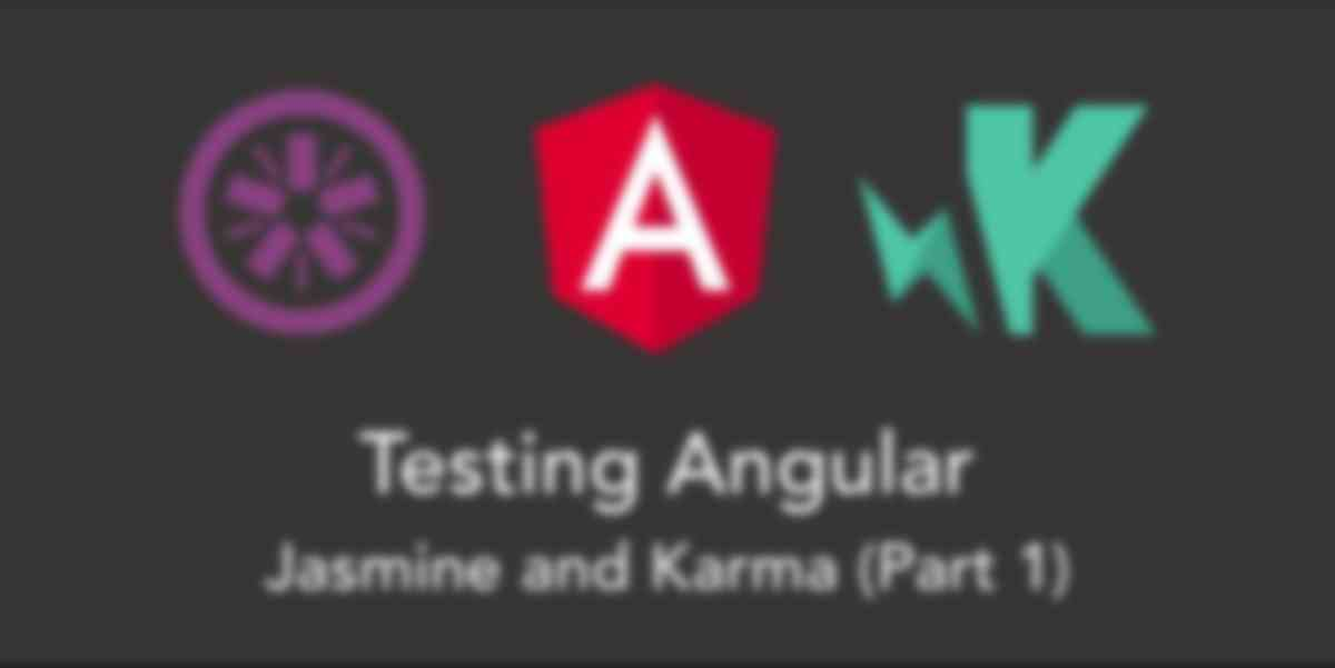 Testing Angular with Jasmine and Karma (Part 1)