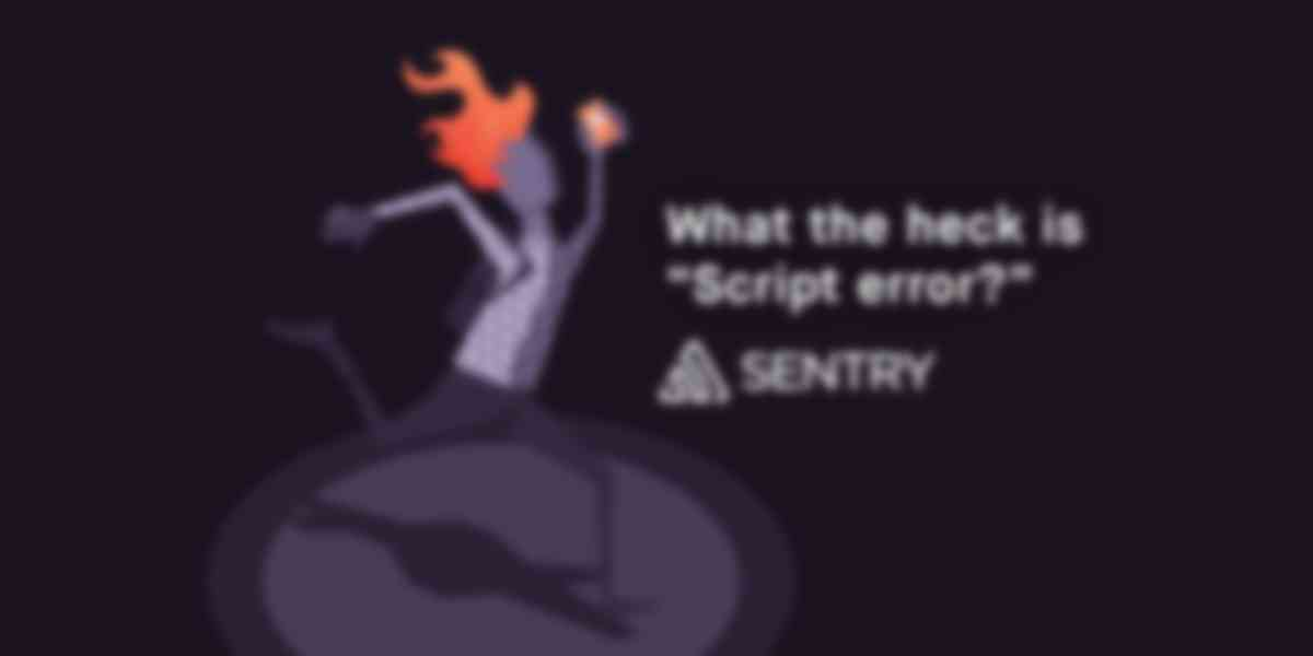 "What the heck is JavaScript's ""Script error"" message?"